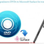 DVD to Surface Converter-Move DVDs to Microsoft Surface for watching