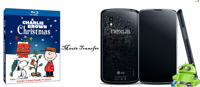 Transfer Blu-ray to Nexus 4 for watching