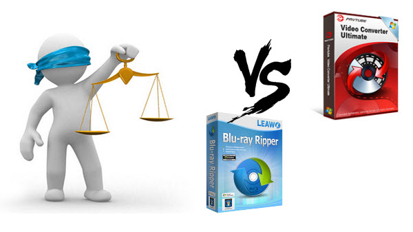 Leawo Blu-ray Ripper vs Pavtube Video Converter Ultimate