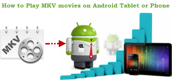 Play MKV movies on Android Tablet or Phone