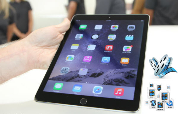 Convert Any Video to iPad Air 2