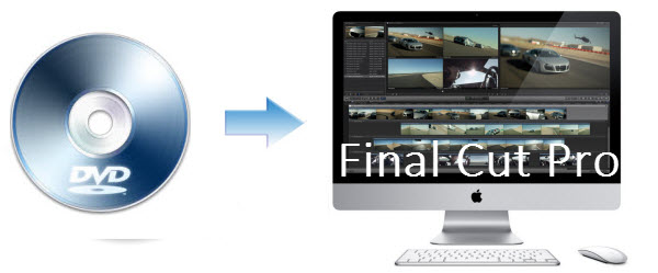Rip DVD for Editing Further in Final Cut Pro
